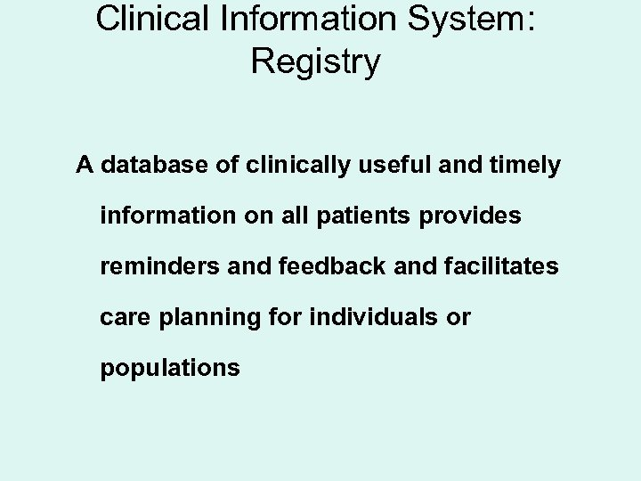 Clinical Information System: Registry A database of clinically useful and timely information on all