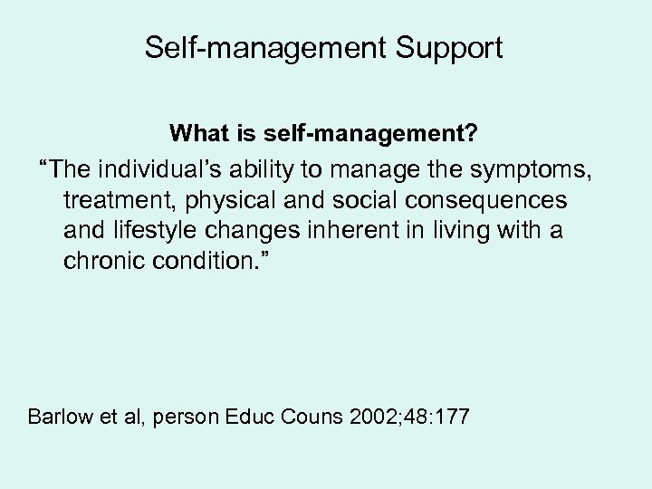 "Self-management Support What is self-management? ""The individual's ability to manage the symptoms, treatment, physical"