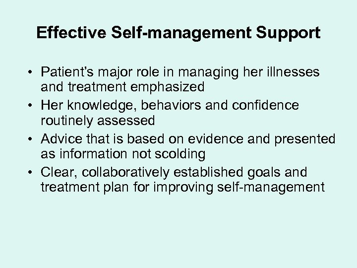 Effective Self-management Support • Patient's major role in managing her illnesses and treatment emphasized