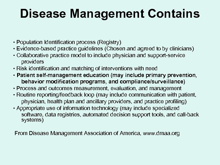 Disease Management Contains • Population Identification process (Registry) • Evidence-based practice guidelines (Chosen and