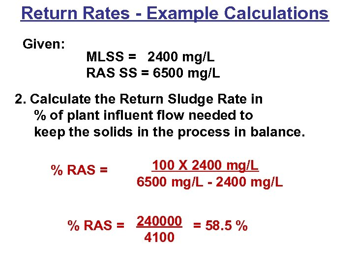 Return Rates - Example Calculations Given: MLSS = 2400 mg/L RAS SS = 6500