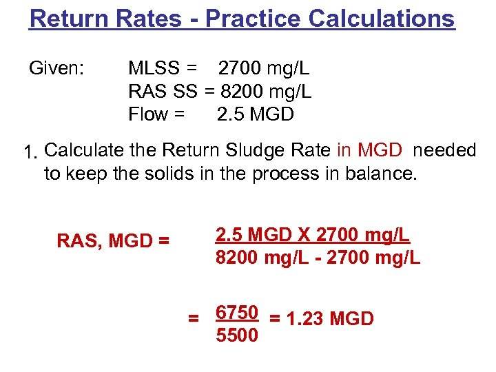Return Rates - Practice Calculations Given: MLSS = 2700 mg/L RAS SS = 8200