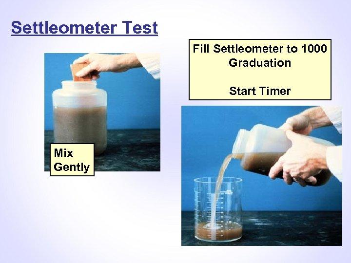 Settleometer Test Fill Settleometer to 1000 Graduation Start Timer Mix Gently