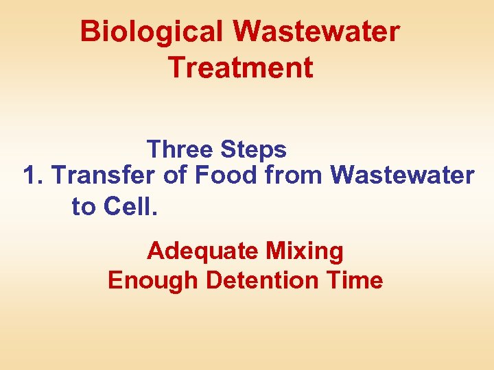 Biological Wastewater Treatment Three Steps 1. Transfer of Food from Wastewater to Cell. Adequate