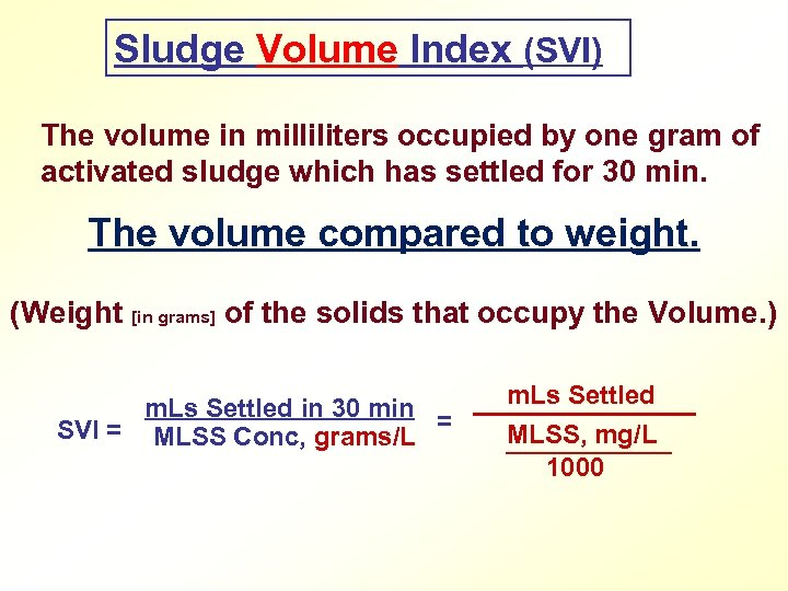 Sludge Volume Index (SVI) The volume in milliliters occupied by one gram of activated