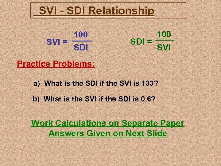 SVI - SDI Relationship SVI = 100 SDI = 100 SVI Practice Problems: a)