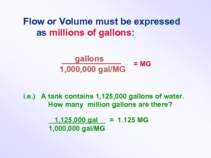 Flow or Volume must be expressed as millions of gallons: gallons = MG 1,