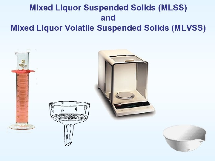 Mixed Liquor Suspended Solids (MLSS) and Mixed Liquor Volatile Suspended Solids (MLVSS)