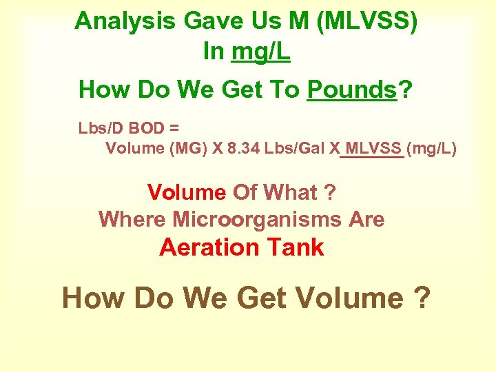Analysis Gave Us M (MLVSS) In mg/L How Do We Get To Pounds? Lbs/D