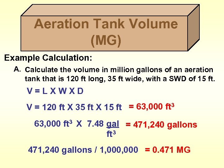 Aeration Tank Volume (MG) Example Calculation: A. Calculate the volume in million gallons of