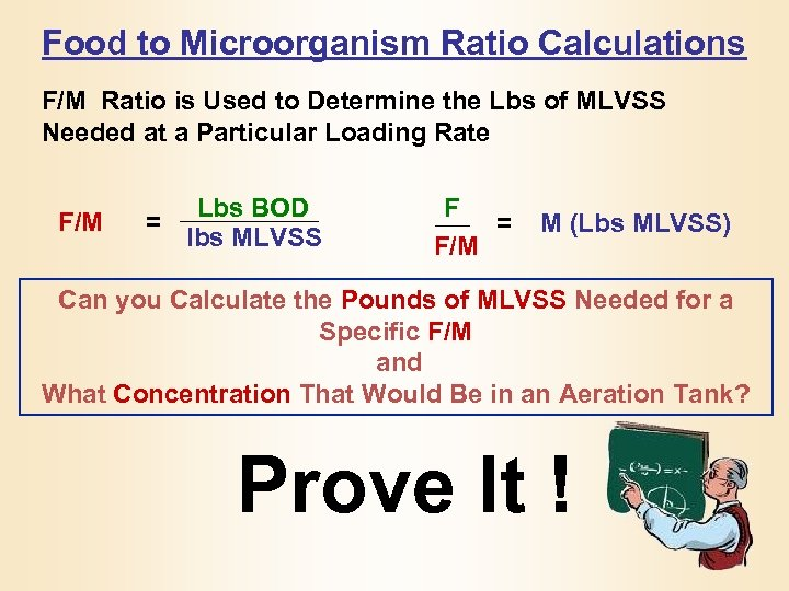Food to Microorganism Ratio Calculations F/M Ratio is Used to Determine the Lbs of