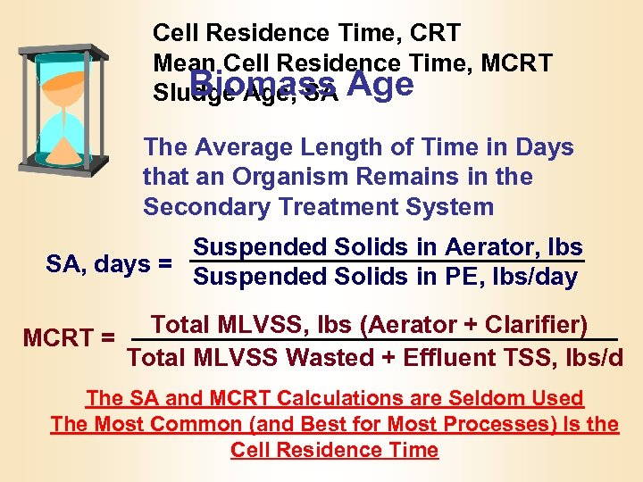 Cell Residence Time, CRT Mean Cell Residence Time, MCRT Biomass Sludge Age, SA Age