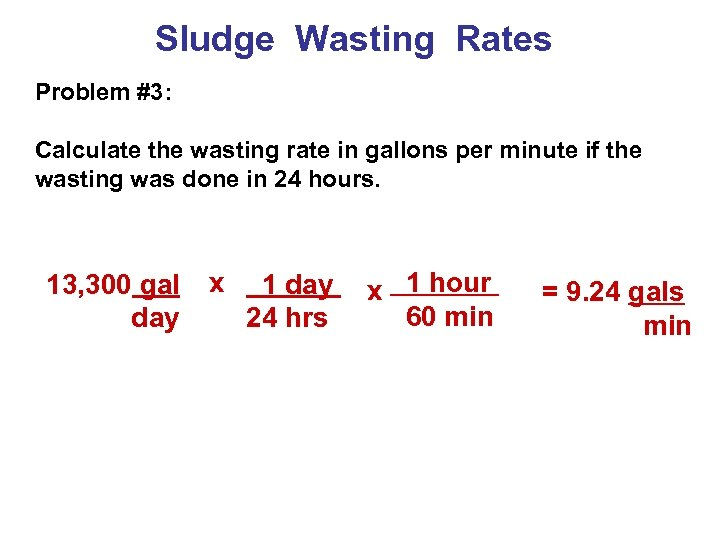 Sludge Wasting Rates Problem #3: Calculate the wasting rate in gallons per minute if