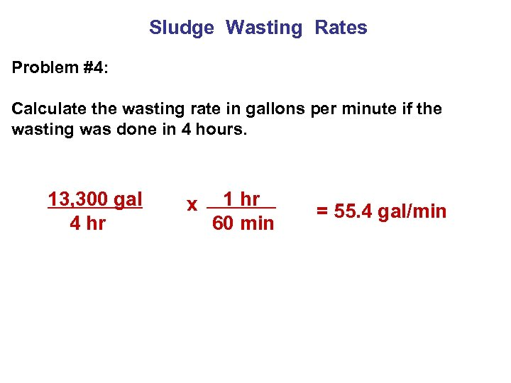 Sludge Wasting Rates Problem #4: Calculate the wasting rate in gallons per minute if