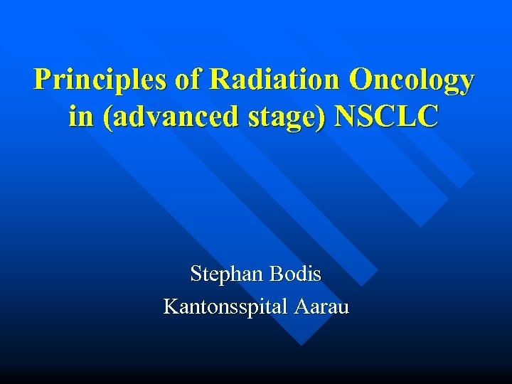 Principles of Radiation Oncology in (advanced stage) NSCLC Stephan Bodis Kantonsspital Aarau