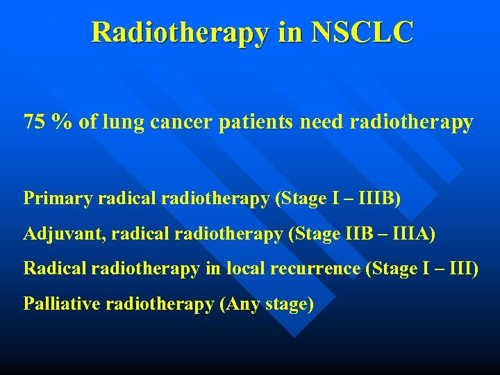 Radiotherapy in NSCLC 75 % of lung cancer patients need radiotherapy Primary radical radiotherapy