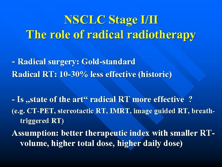 NSCLC Stage I/II The role of radical radiotherapy - Radical surgery: Gold-standard Radical RT: