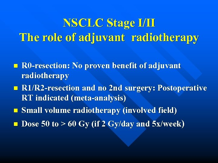 NSCLC Stage I/II The role of adjuvant radiotherapy n R 0 -resection: No proven
