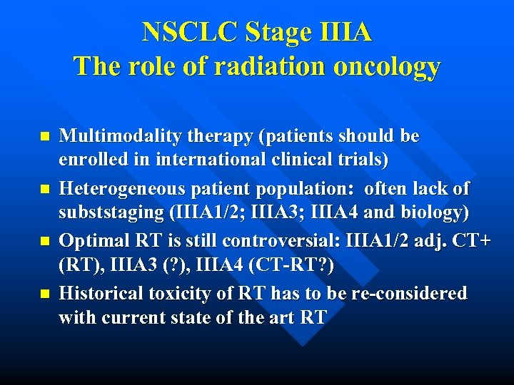 NSCLC Stage IIIA The role of radiation oncology n n Multimodality therapy (patients should