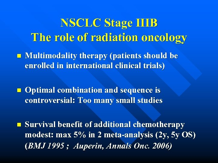 NSCLC Stage IIIB The role of radiation oncology n Multimodality therapy (patients should be