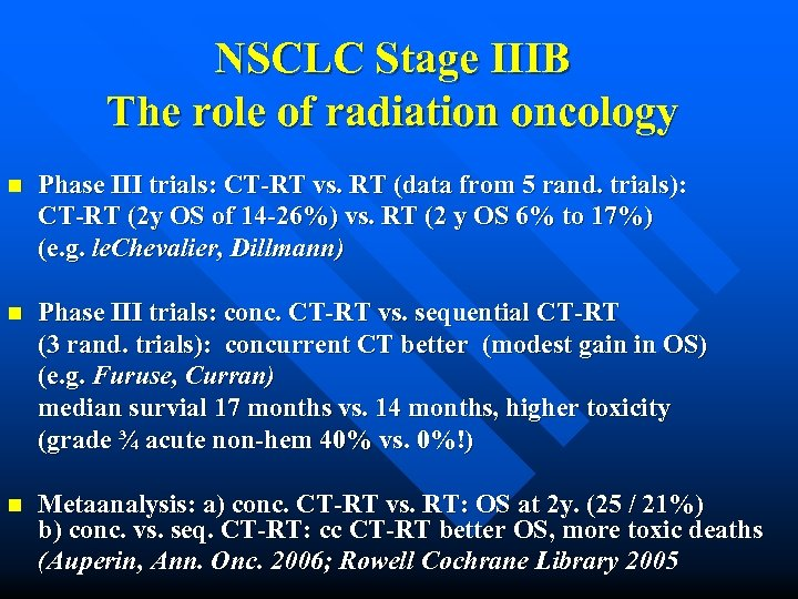 NSCLC Stage IIIB The role of radiation oncology n Phase III trials: CT-RT vs.