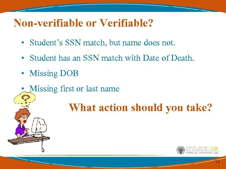 Non-verifiable or Verifiable? • Student's SSN match, but name does not. • Student has