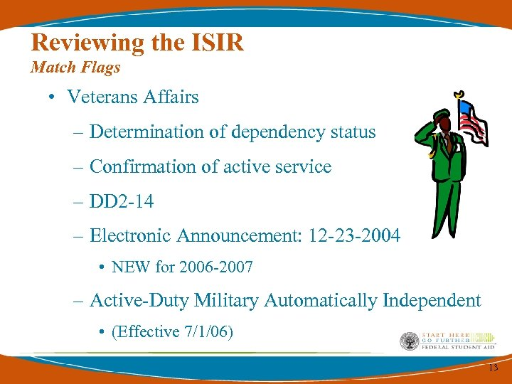 Reviewing the ISIR Match Flags • Veterans Affairs – Determination of dependency status –