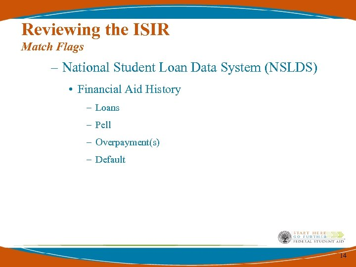 Reviewing the ISIR Match Flags – National Student Loan Data System (NSLDS) • Financial