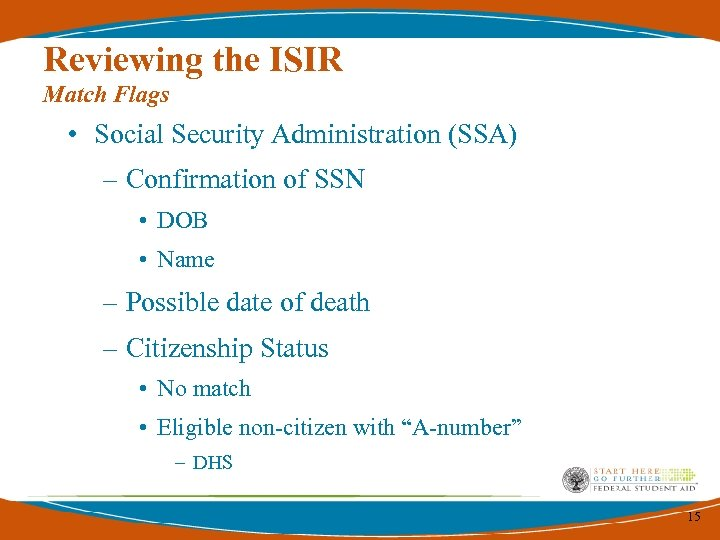Reviewing the ISIR Match Flags • Social Security Administration (SSA) – Confirmation of SSN