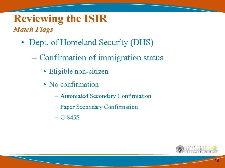 Reviewing the ISIR Match Flags • Dept. of Homeland Security (DHS) – Confirmation of