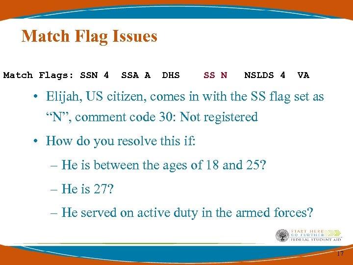 Match Flag Issues Match Flags: SSN 4 SSA A DHS SS N NSLDS 4