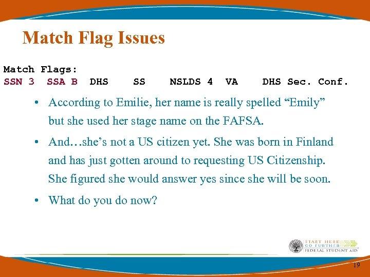 Match Flag Issues Match Flags: SSN 3 SSA B DHS SS NSLDS 4 VA