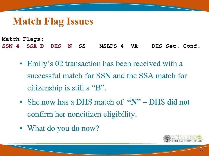 Match Flag Issues Match Flags: SSN 4 SSA B DHS N SS NSLDS 4