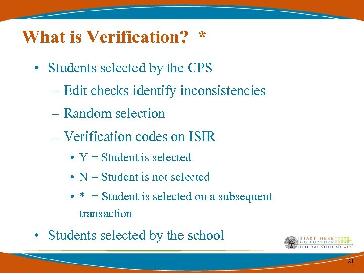 What is Verification? * • Students selected by the CPS – Edit checks identify