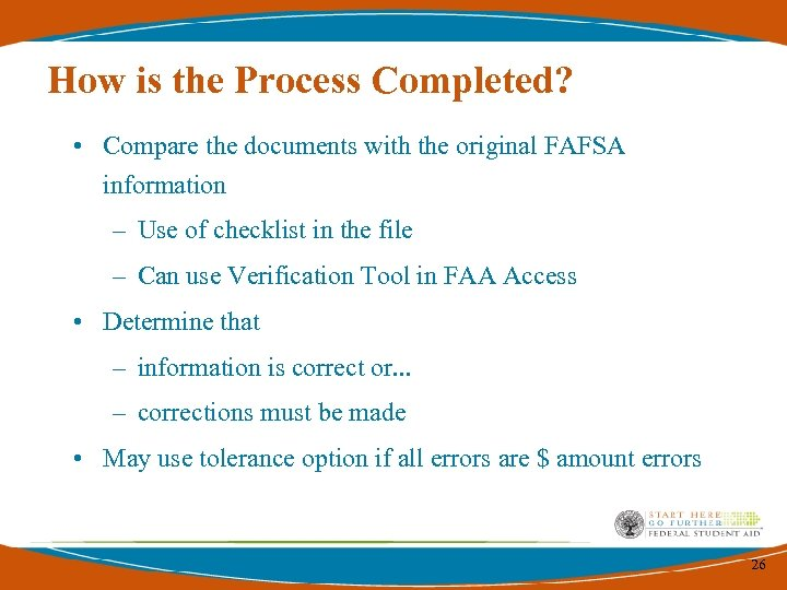 How is the Process Completed? • Compare the documents with the original FAFSA information