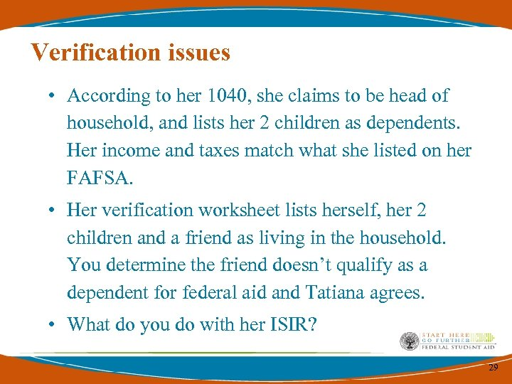 Verification issues • According to her 1040, she claims to be head of household,
