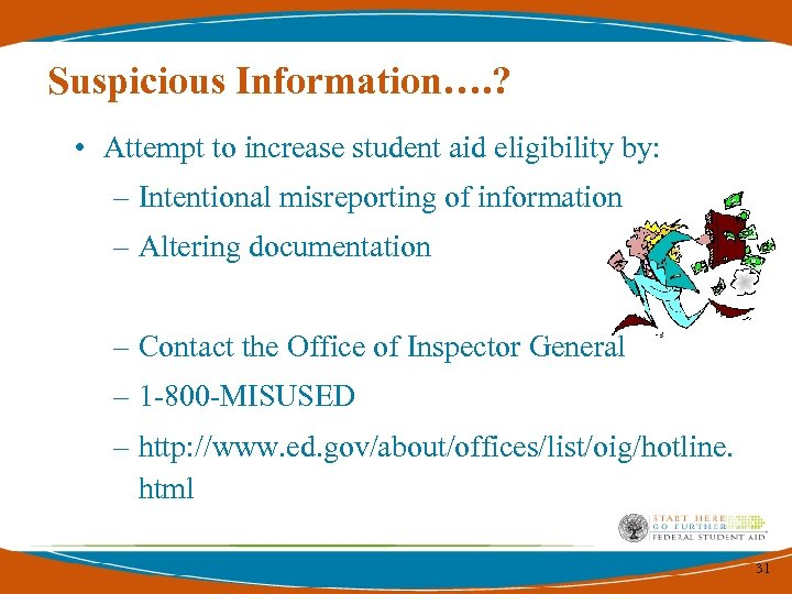 Suspicious Information…. ? • Attempt to increase student aid eligibility by: – Intentional misreporting
