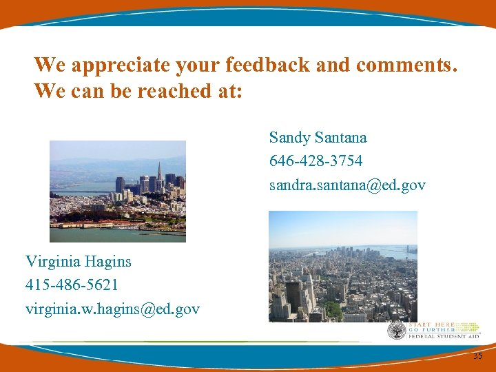 We appreciate your feedback and comments. We can be reached at: Sandy Santana 646