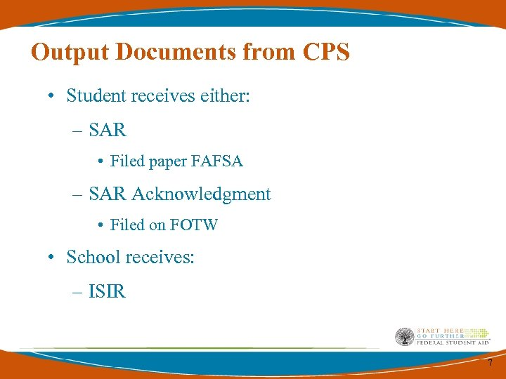 Output Documents from CPS • Student receives either: – SAR • Filed paper FAFSA