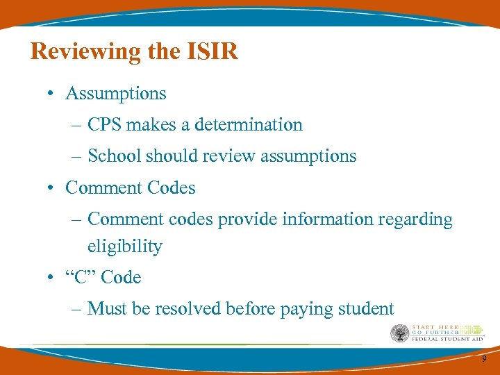Reviewing the ISIR • Assumptions – CPS makes a determination – School should review