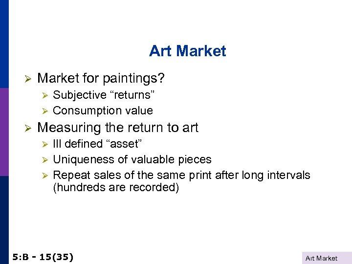 "Art Market Ø Market for paintings? Ø Ø Ø Subjective ""returns"" Consumption value Measuring"