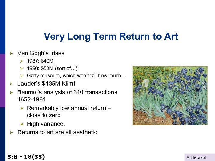 Very Long Term Return to Art Ø Van Gogh's Irises Ø Ø Ø 1987: