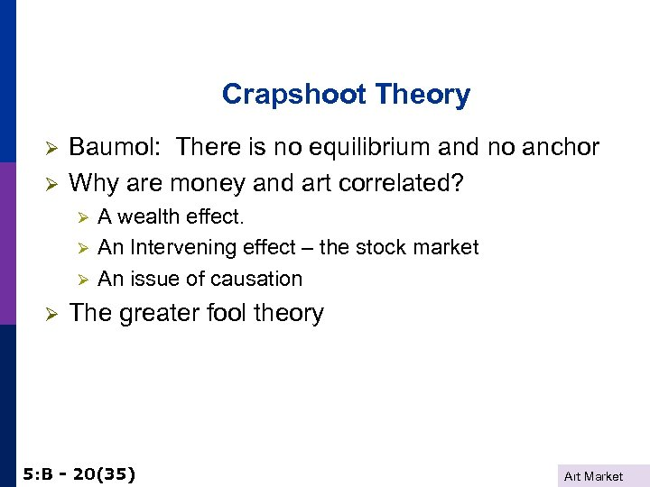 Crapshoot Theory Ø Ø Baumol: There is no equilibrium and no anchor Why are