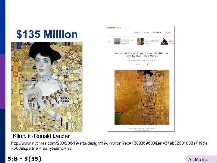 $135 Million Klimt, to Ronald Lauder http: //www. nytimes. com/2006/06/19/arts/design/19 klim. html? ex=1308369600&en=37 eb