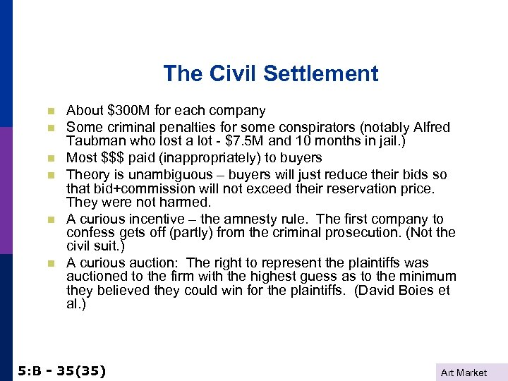 The Civil Settlement n n n About $300 M for each company Some criminal