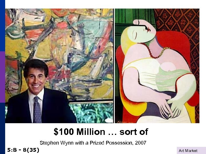 $100 Million … sort of Stephen Wynn with a Prized Possession, 2007 5: B