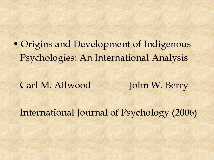 • Origins and Development of Indigenous Psychologies: An International Analysis Carl M. Allwood