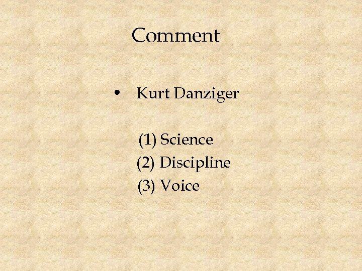 Comment • Kurt Danziger (1) Science (2) Discipline (3) Voice