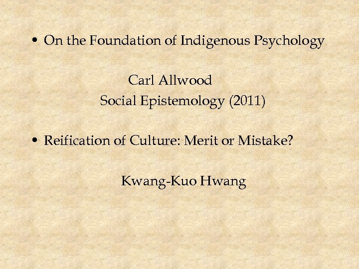 • On the Foundation of Indigenous Psychology Carl Allwood Social Epistemology (2011) •