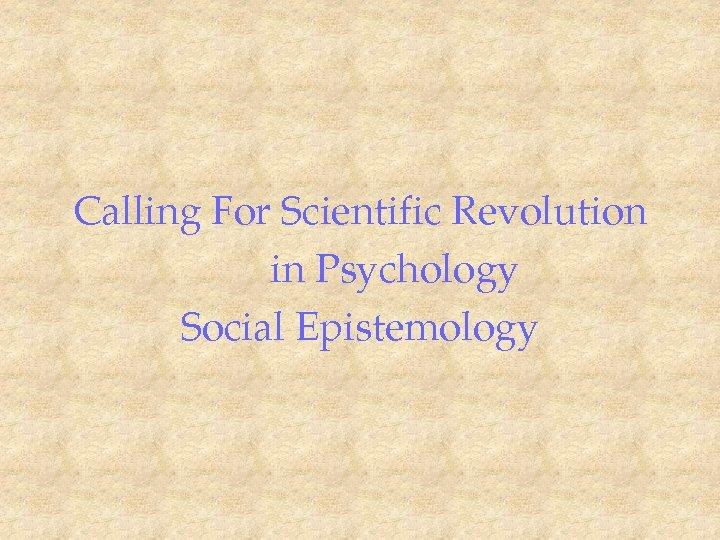 Calling For Scientific Revolution in Psychology Social Epistemology